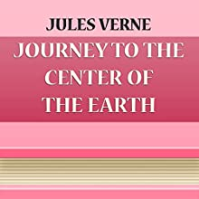 Journey to the Center of the Earth (       UNABRIDGED) by Jules Verne Narrated by Anastasia Bertollo