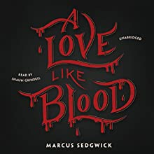 A Love Like Blood (       UNABRIDGED) by Marcus Sedgwick Narrated by Shaun Grindell