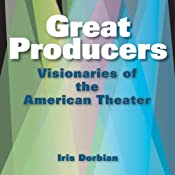 Great Producers: Visionaries of American Theater Audiobook