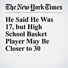 He Said He Was 17, but High School Basket Player May Be Closer to 30 Other von Christopher Mele Gesprochen von: Barbara Benjamin-Creel