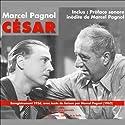 César (La Trilogie marseillaise 3) Performance Auteur(s) : Marcel Pagnol Narrateur(s) : Marcel Pagnol,  Raimu, Pierre Fresnay, Orane Demazis,  Charpin