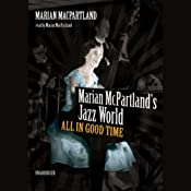 Marian McPartland's Jazz World: All in Good Time | [Marian McPartland]