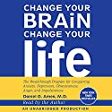Change Your Brain, Change Your Life: The Breakthrough Program for Conquering Anxiety, Depression, Obsessiveness, Anger, and Impulsiveness Audiobook by Daniel G. Amen Narrated by Daniel G. Amen