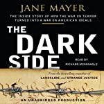 The Dark Side: The Inside Story of How The War on Terror Turned into a War on American Ideals | Jane Mayer