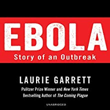 Ebola: Story of an Outbreak (       UNABRIDGED) by Laurie Garrett Narrated by Kristin Kalbli