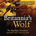 Britannia's Wolf: The Dawlish Chronicles: September 1877-February 1878 Audiobook by Antoine Vanner Narrated by David Doersch