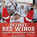 Detroit Red Wings: Greatest Moments and Players (       UNABRIDGED) by Stan Fischler Narrated by Keith Szarabajka