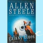 Galaxy Blues (       UNABRIDGED) by Allen Steele Narrated by Marc Vietor