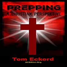 Prepping: A Christian Perspective Audiobook by Tom Eckerd Narrated by K.W. Keene