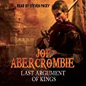 Last Argument of Kings: The First Law: Book Three Audiobook by Joe Abercrombie Narrated by Steven Pacey