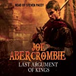 Last Argument of Kings: The First Law: Book Three (       UNABRIDGED) by Joe Abercrombie Narrated by Steven Pacey