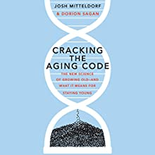 Cracking the Aging Code: The New Science of Growing Old - and What It Means for Staying Young Audiobook by Josh Mitteldorf, Dorion Sagan Narrated by Stephen McLaughlin