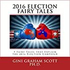 2016 Election Fairy Tales: 9 Fairy Tales That Explain the 2016 Election Campaign Hörbuch von Gini Graham Scott Gesprochen von: Kat Marlowe