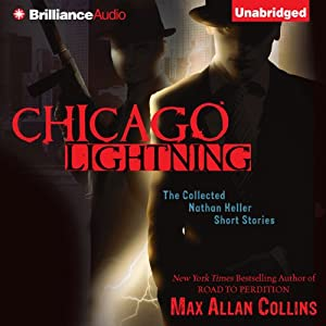 Chicago Lightning: The Collected Nathan Heller Short Stories | [Max Allan Collins]