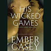 His Wicked Games: His Wicked Games, Book 1 | [Ember Casey]