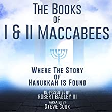 The Books of I & II Maccabees: Where the Story of Hanukkah Is Found Audiobook by Robert Bagley III - adaptation Narrated by Steve Cook