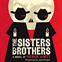 The Sisters Brothers: A Novel (       UNABRIDGED) by Patrick deWitt Narrated by John Pruden