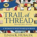 Trail of Thread: A Woman's Westward Journey: Trail of Thread, Book 1 (       UNABRIDGED) by Linda K. Hubalek Narrated by Pam Dougherty