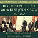Reconstruction and the Rise of Jim Crow: 1864-1896 (       UNABRIDGED) by Christopher Collier, James Lincoln Collier Narrated by Jim Manchester