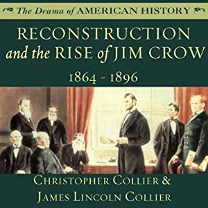 Reconstruction and the Rise of Jim Crow: 1864-1896 | [Christopher Collier, James Lincoln Collier]