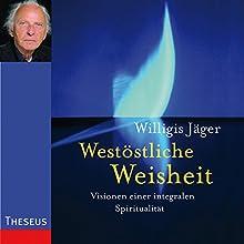 Westöstliche Weisheit: Visionen einer integralen Spiritualität (       ungekürzt) von Willigis Jäger Gesprochen von: Willigis Jäger