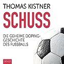 Schuss: Die geheime Dopinggeschichte des Fußballs Hörbuch von Thomas Kistner Gesprochen von: Julian Ignatowitsch