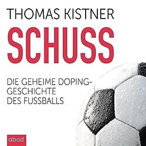 Schuss: Die geheime Dopinggeschichte des Fußballs Hörbuch