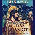 The Lost Gospel of Judas Iscariot: A New Look at the Betrayer and Betrayed (       UNABRIDGED) by Bart D. Ehrman Narrated by Dennis Boutsikaris
