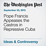 Pope Francis Appeases the Castros in Repressive Cuba |  Editorial Board