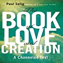 The Book of Love and Creation (       UNABRIDGED) by Paul Selig Narrated by Paul Selig