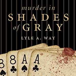 Murder in Shades of Gray | [Lyle A. Way]