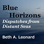 Blue Horizons: Dispatches from Distant Seas | Beth Leonard