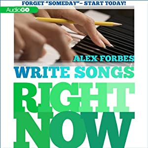 Write Songs Right Now | [Alex Forbes]