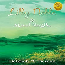 Lilly Noble & Actual Magic: Actual Magic Series, Book 1 (       UNABRIDGED) by Deborah McTiernan Narrated by Maria Hostage