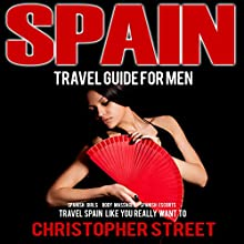 Spain: Travel Guide for Men: Travel Spain Like You Really Want To Audiobook by Christopher Street Narrated by Sydney Myles