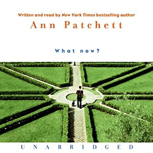 What Now? | [Ann Patchett]