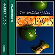 The Abolition of Man (       UNABRIDGED) by C. S. Lewis Narrated by Douglas Gresham