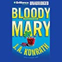 Bloody Mary: A Jacqueline 'Jack' Daniels Mystery (       UNABRIDGED) by J. A. Konrath Narrated by Dick Hill, Susie Breck