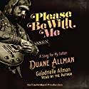 Please Be with Me: A Song for My Father, Duane Allman Audiobook by Galadrielle Allman Narrated by Galadrielle Allman