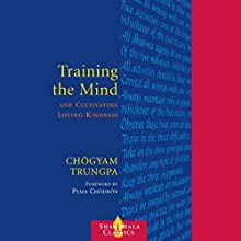 Training the Mind: & Cultivating Loving-Kindness (       UNABRIDGED) by Chögyam Trungpa, Judith L. Lief (editor), Pema Chödrön (foreword) Narrated by Roger Clark