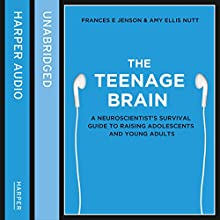 The Teenage Brain: A Neuroscientist's Survival Guide to Raising Adolescents and Young Adults (       UNABRIDGED) by Frances E. Jensen, Amy Ellis Nutt Narrated by Amy Ellis Nutt, Laurence Bouvard