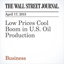Low Prices Cool Boom in U.S. Oil Production (       UNABRIDGED) by Russell Gold Narrated by Ken Borgers