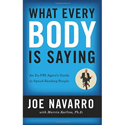 What Every BODY is Saying: An Ex-FBI Agent\&#8217;s Guide to Speed-Reading People