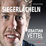Siegerlächeln: Sebastian Vettel - Das Leben eines Formel 1-Idols | Elmar Brümmer