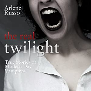 The Real Twilight: True Stories of Modern Day Vampires | [Arlene Russo]