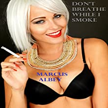 Don't Breathe While I Smoke (       UNABRIDGED) by Marcus Albey Narrated by Kenneth Williams