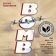 Bomb: The Race to Build - and Steal - the World's Most Dangerous Weapon (       UNABRIDGED) by Steve Sheinkin Narrated by Roy Roy Samuelson