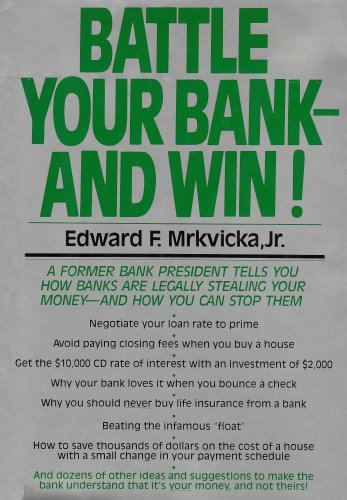Battle Your Bank - And Win! (Making the Bank Understand It's Your Money, and Not Theirs!)