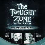 King Nine Will Not Return: The Twilight Zone Radio Dramas   Rod Serling
