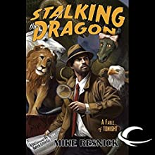 Stalking the Dragon: A Fable of Tonight Audiobook by Mike Resnick Narrated by Peter Ganim